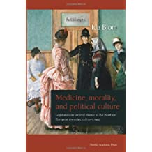 Medicine, Morality & Political Culture: Legislation on Venereal Disease in Five Northern European Countries, c.1870-1995