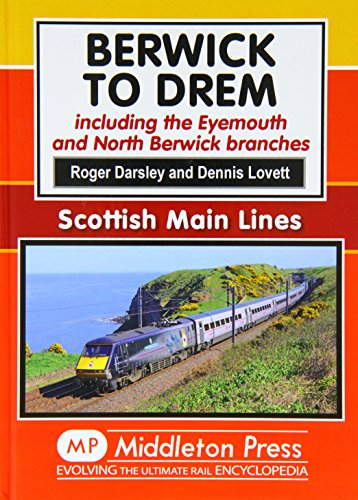 Berwick to Drem: The East Coast Main Line Including Eyemouth and North Berwick Branches (Scottish Main Lines)