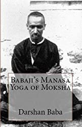 Babaji's Manasa Yoga of Moksha (English Edition)