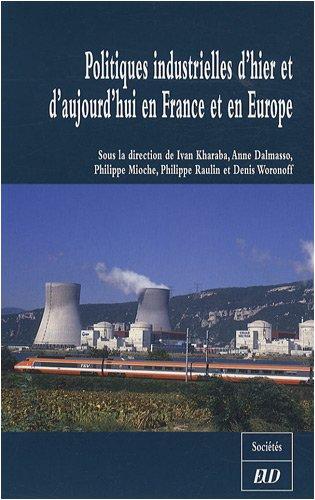 Politiques industrielles d'hier et d'aujourd'hui en France et en Europe par Ivan Kharaba, Anne Dalmasso, Philippe Mioche, Philippe Raulin, Collectif