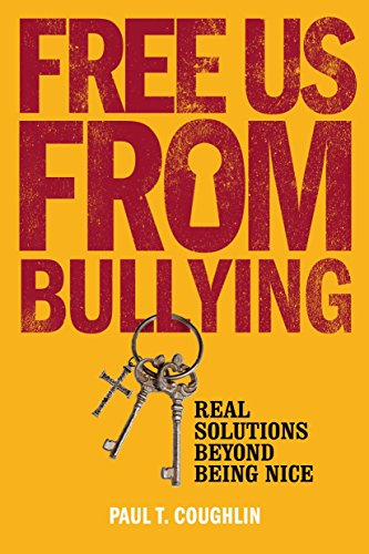 Free Us from Bullying: Real Solutions beyond Being Nice (English ...