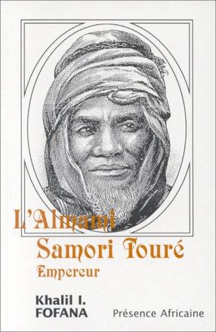 L'Almami Samori Touré, empereur : Récit historique