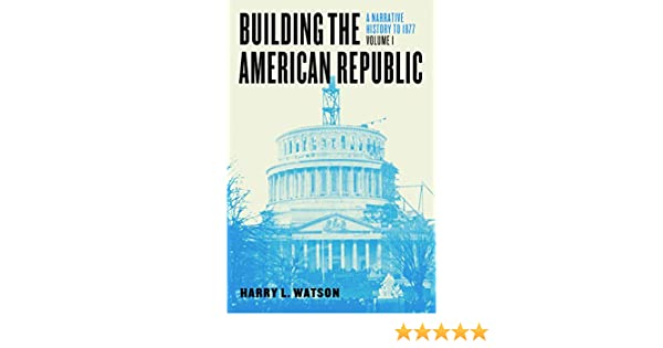 Building the american republic volume 1 a narrative history to building the american republic volume 1 a narrative history to 1877 ebook harry l watson amazon kindle store fandeluxe Image collections