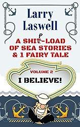 A Ship-Load of Sea Stories & 1 Fairy Tale: I Believe
