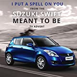 I Put A Spell On You (From the 'Suzuki Swift - Meant To Be' TV Advert)