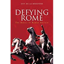 Defying Rome: The Rebels of Roman Britain (Revealing History)