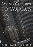 Saying Goodbye to Warsaw by Michael Cargill