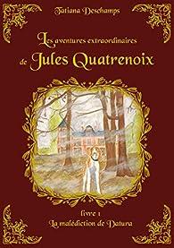 Les aventures extraordinaires de Jules Quatrenoix, tome 1 : La malédiction de Datura par Tatiana Deschamps