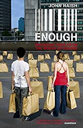 Enough: Breaking Free from the World of Excess: Written by John Naish, 2009 Edition, Publisher: Hodder Paperbacks [Paperback]