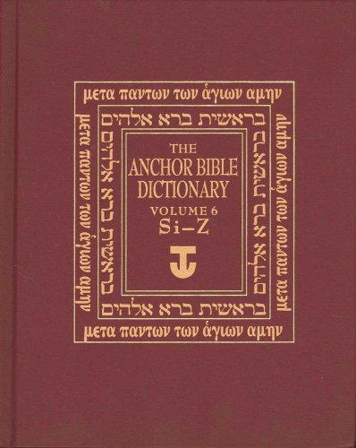 The The Anchor Yale Bible Dictionary, Si-Z: The Anchor Yale Bible Dictionary, Si-Z Volume 6: SI-Z v. 6