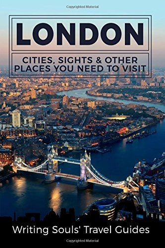 London: Cities, Sights & Other Places You Need To Visit: Volume 2 (Great Britain, London, Birmingham, Glasgow, Liverpool, Bristol, Manchester)