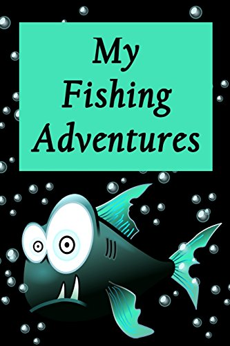 My Fishing Adventures - Piranha: Fishing Log for Children - Record Memories - Bring Camping por Royanne Adventure Journals