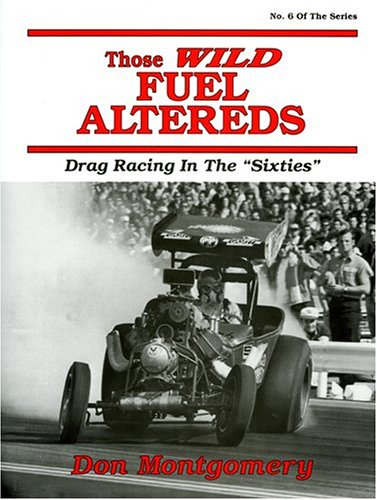 Those Wild Fuel Altereds: Drag Racing in the Sixties por Don Montgomery