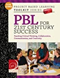 PBL for 21st Century Success: Teaching Critical Thinking, Collaboration, Communication, and Creativity