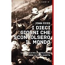 I dieci giorni che sconvolsero il mondo: La cronaca della Rivoluzione d'Ottobre in presa diretta (Storia) (Italian Edition)