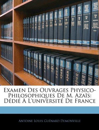 Examen Des Ouvrages Physico-Philosophiques de M. Azaïs: Dédié À l'Université de France par Antoine Louis Guenard Demonville