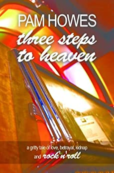 Three Steps To Heaven (Pam Howes Rock'n'Roll Romance Series Book 1) by [Howes, Pam]