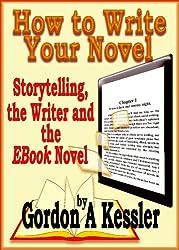 How to Write Your Novel - Storytelling, the Writer and the EBook Novel (Novel Writing 1) (English Edition)