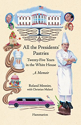 All the Presidents' Pastries: Twenty-Five Years in the White House, A Memoir par Roland Mesnier, Christian Malard