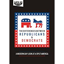 The Differences Between Republicans and Democrats: A Modern-Day Look At A Split America (English Edition)