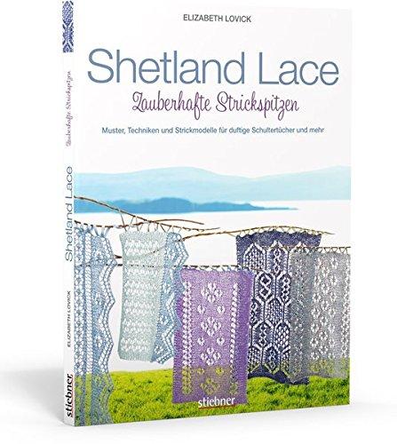 Shetland Lace - Zauberhafte Strickspitzen: Muster, Techniken und Strickmodelle für duftige Schultertücher und mehr (Lace Knitting Shetland)