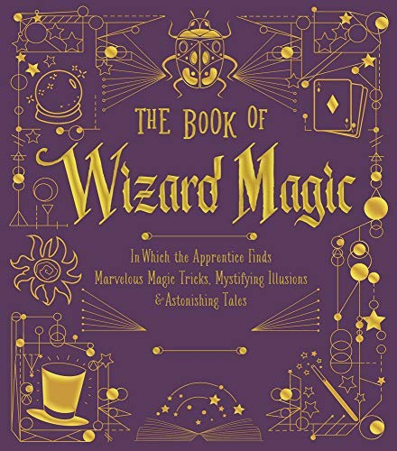 The Book of Wizard Magic: In Which the Apprentice Finds Marvelous Magic Tricks, Mystifying Illusions & Astonishing Tales (The Books of Wizard Craft 3) (English Edition) (Halloween Für Tricks Magic)