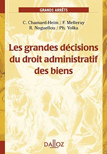Les grandes décisions du droit administratif des biens par Philippe Yolka, Caroline Chamard-Heim, Fabrice Melleray, Rozen Noguellou