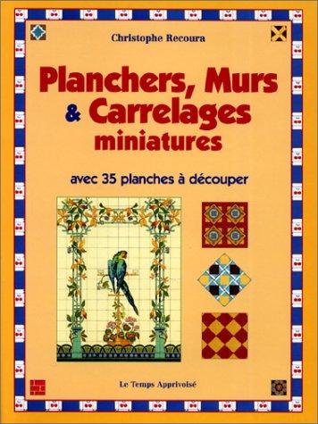 Parquets, murs, et carrelages miniatures 35 planches à découper ou à photocopier pour maisons de poupées par Aline Recoura