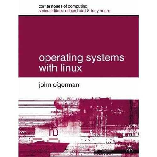 Operating Systems with Linux (Cornerstones of Computing) by Dr John O'Gorman (2001-02-14)