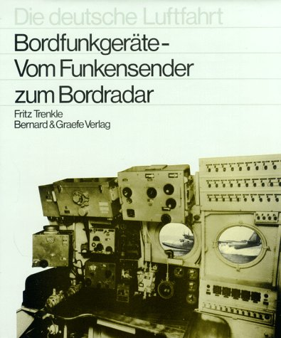 Bordfunkgeräte - Vom Funkensender zum Bordradar (Die deutsche Luftfahrt, Band 7)