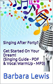Singing After Forty? - Get Started On Your Dream! {Singing Guide (PDF) & Vocal WarmUp (MP3)} (Singing After Forty By Barbara Lewis Book 2) (English Edition) par [Lewis, Barbara]