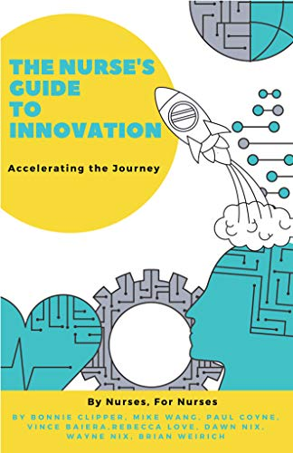 The Nurse's Guide to Innovation: Accelerating the Journey (English Edition)