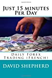 Telecharger Livres Just 15 minutes Per Day Daily Forex Trading French (PDF,EPUB,MOBI) gratuits en Francaise