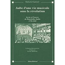 Aube d'une vie musicale sous la Révolution : La Vie et l'Oeuvre de Hyacinthe Jadin, 1776-1800