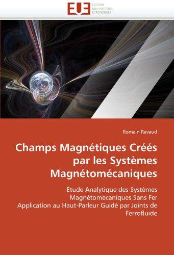 Champs Magnétiques Créés par les Systèmes Magnétomécaniques: Etude Analytique des Systèmes Magnétomécaniques Sans Fer  Application au Haut-Parleur Guidé par Joints de Ferrofluide (Omn.Univ.Europ.)