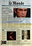 MONDE (LE) [No 19554] du 06/12/2007 – IMMOBILIER IL Y A AUSSI DES CREDITS A RISQUES EN FRANCE – CRISE – L'EVOLUTION DES TAUX VARIABLES MET EN DIFFICULTE DES DIZAINES DE MILLIERS DE MENAGES – NUCLEAIRE – L'EQUIPE BUSH DIVISEE ET MALMENEE SUR L'IRAN – DISSIMULATION ORCHESTREE DES COMPTES A L'UIMM PAR GERARD DAVET – M SARKOZY INVITE LES ALGERIENS A PARIER SUR L'AVENIR – PAGE TROIS – DU BENIN A VILLIERS-LE-BEL – ENERGIE MARINE – LE LABORATOIRE ECOSSAIS – RENOVE LE CRAZY HORSE HABILLE DE LUMIERES SE