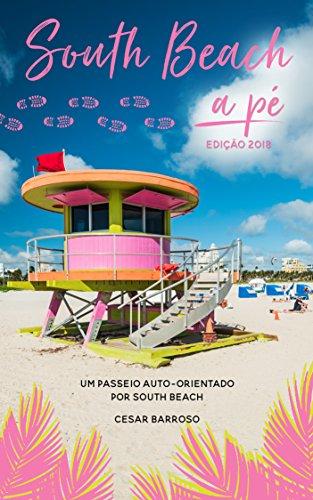 South Beach a Pé: Um guia fácil e divertido dessa área de lazer cosmopolita e privilegiada. (Portuguese Edition)