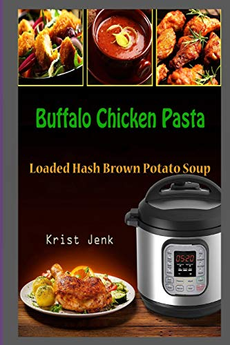 Buffalo Chicken Pasta: Loaded Hash Brown Potato Soup -
