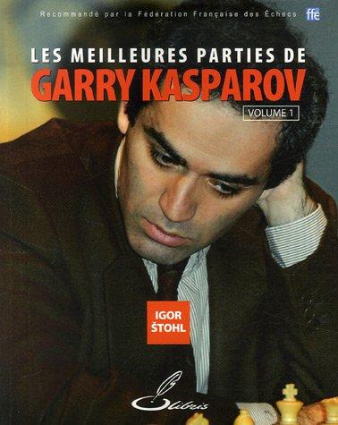 Les meilleures parties de Garry Kasparov - Volume 1: Recommand par la Fdration Franaise des Echecs (FFE)