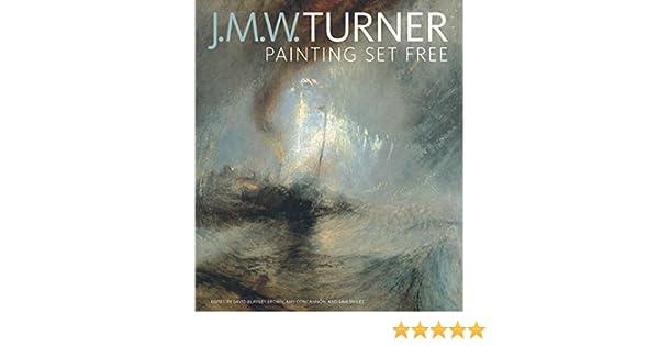 J M W Turner Painting Set Free Amazoncouk David Blayney Brown 9781606064276 Books
