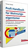 Profi-Handbuch für Wohnungseigentümer: Pflichten kennen, Rechte durchsetzen. Für Selbstnutzer und Vermieter. Mit der Reform des Wohnungseigentumsgesetzes