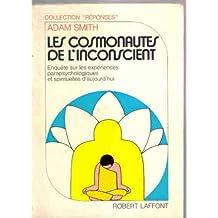 Les cosmonautes de l'inconscient, enquête sur les expériences parapsychologiques et spirituelles d'aujourd'hui