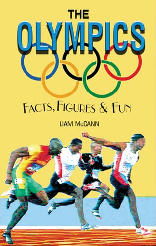 The Olympics: Facts, Figures & Fun: Facts, Figures and Fun por Liam McCann