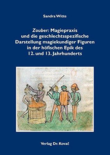 Zouber: Magiepraxis und die geschlechtsspezifische Darstellung magiekundiger Figuren in der höfischen Epik des 12. und 13. Jahrhunderts (Schriften zur Mediävistik)