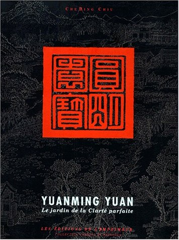 Yuanming Yuan : Le Jardin de la clarté parfaite par Che Bing Chiu