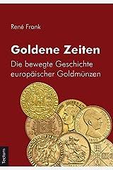 Goldene Zeiten: Die bewegte Geschichte europäischer Goldmünzen Taschenbuch