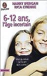 6-12 ans, l'âge incertain. Mais qu'est-ce qu'ils ont dans la tête ? par Etienne