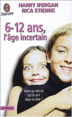 6-12 ans, l'âge incertain. Mais qu'est-ce qu'ils ont dans la tête ? par Rica Etienne