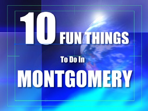 TEN FUN THINGS TO DO IN MONTGOMERY (English Edition)