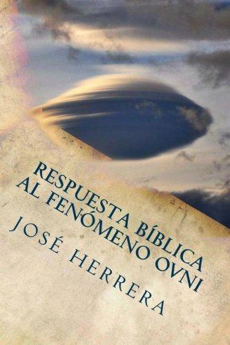 RESPUESTA BIBLICA AL FENÓMENO OVNI por JOSE HERRERA